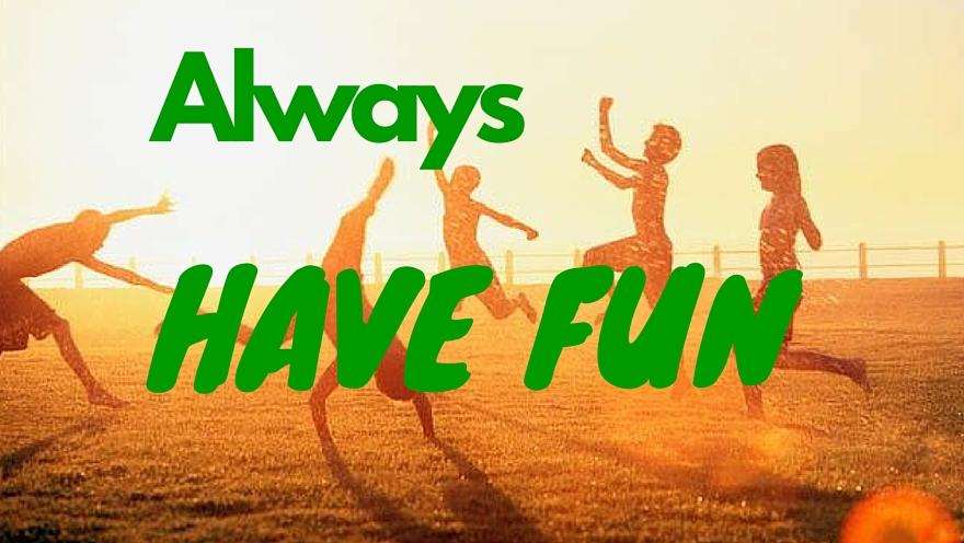 Have Fun Always